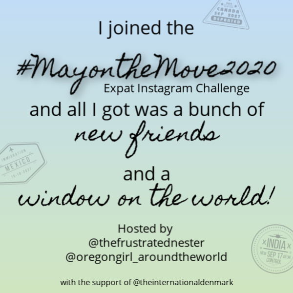 I joined the #mayonthemove2020 expat instagram challenge and all I got was a bunch of new friends and a window on the world! Hosted by @thefrustratednester @oregongirlaroundtheworld with the support of @theinternationaldenmark